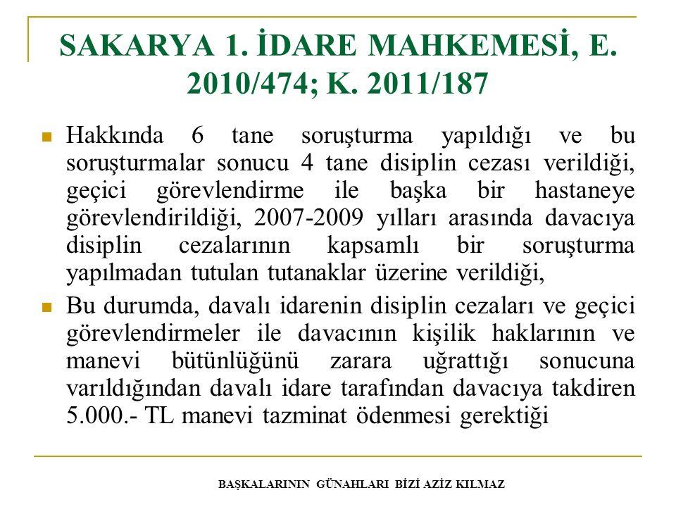 SAKARYA 1. İDARE MAHKEMESİ, E. 2010/474; K. 2011/187 Hakkında 6 tane soruşturma yapıldığı ve bu soruşturmalar sonucu 4 tane disiplin cezası verildiği,