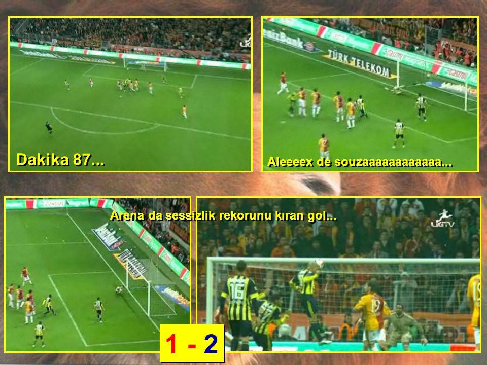 Dakika 87... Aleeeex de souzaaaaaaaaaaaa... Arena da sessizlik rekorunu kıran gol... 1 - 2