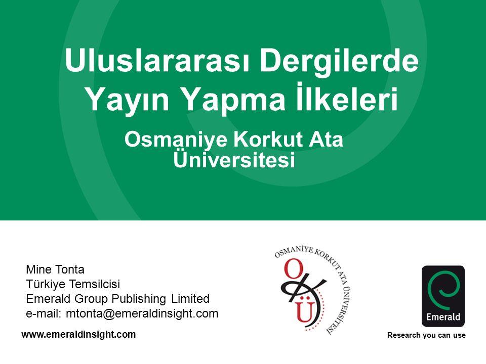 www.emeraldinsight.com Research you can use Uluslararası Dergilerde Yayın Yapma İlkeleri Osmaniye Korkut Ata Üniversitesi Mine Tonta Türkiye Temsilcis