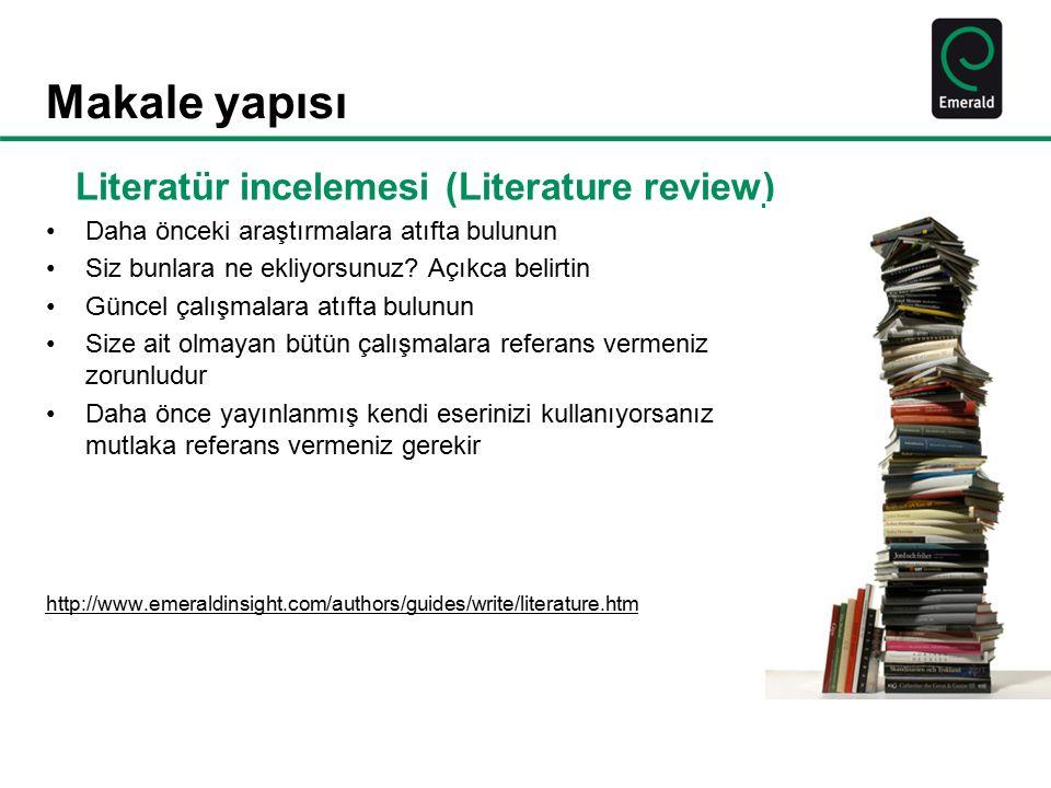 Makale yapısı Literatür incelemesi (Literature review) Daha önceki araştırmalara atıfta bulunun Siz bunlara ne ekliyorsunuz? Açıkca belirtin Güncel ça