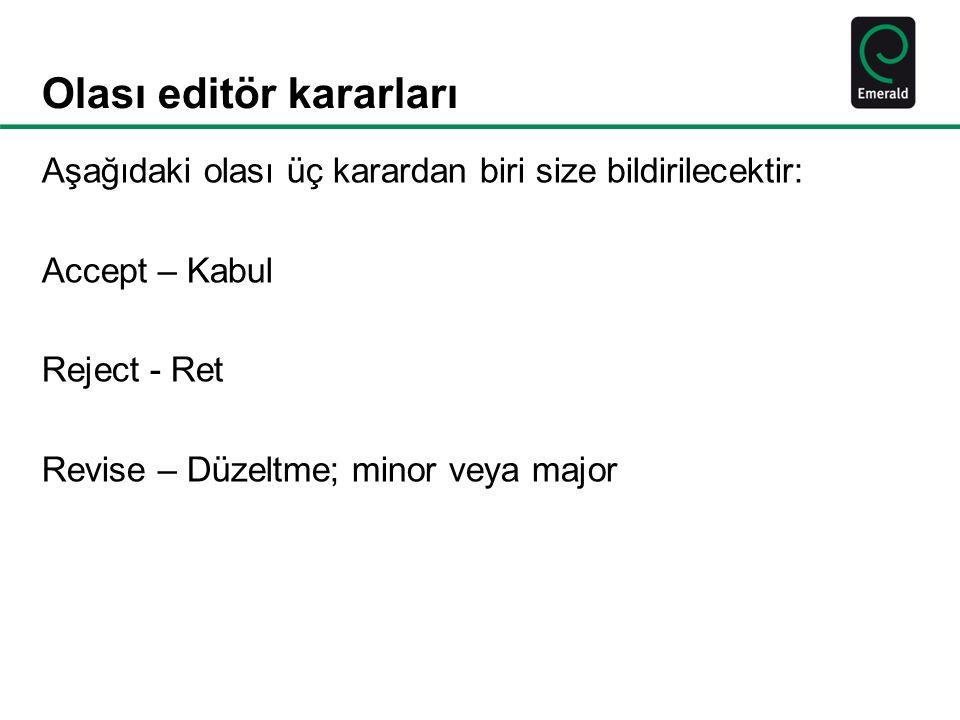 Olası editör kararları Aşağıdaki olası üç karardan biri size bildirilecektir: Accept – Kabul Reject - Ret Revise – Düzeltme; minor veya major