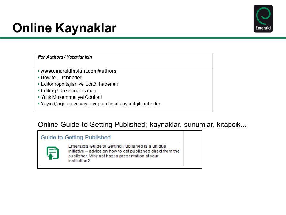 Online Kaynaklar For Authors / Yazarlar için www.emeraldinsight.com/authors How to… rehberleri Editör röportajları ve Editör haberleri Editing / düzel