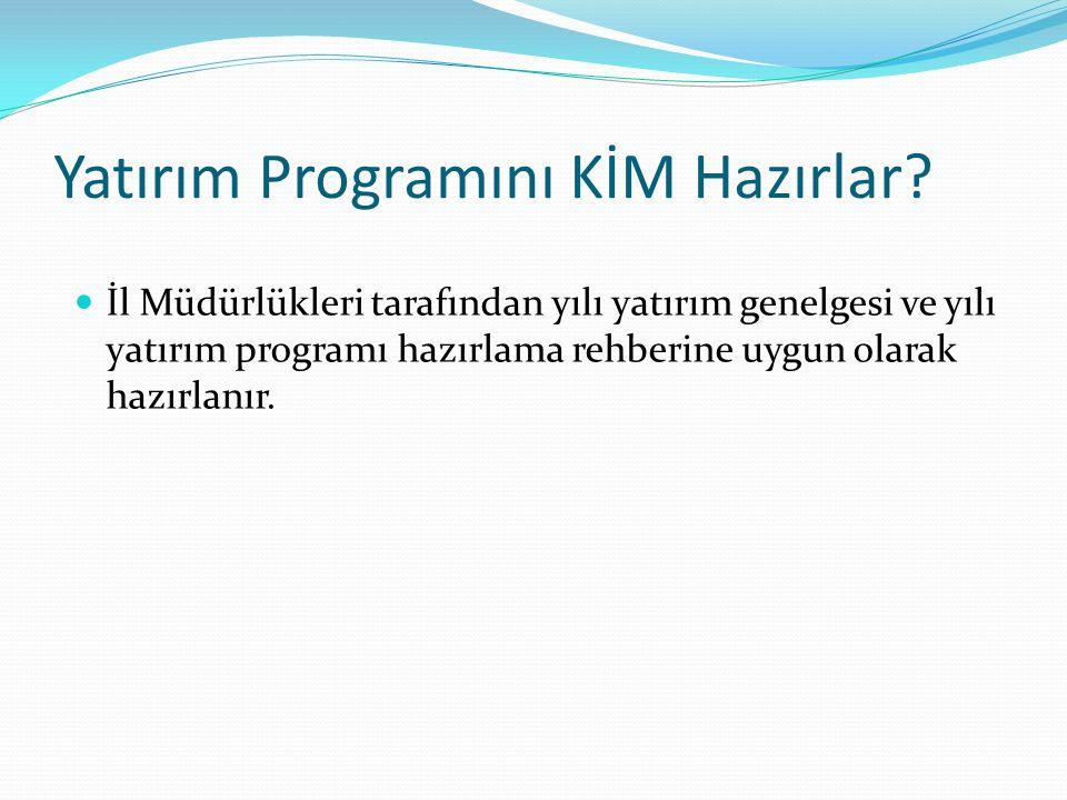 Yatırım Programını KİM Hazırlar? İl Müdürlükleri tarafından yılı yatırım genelgesi ve yılı yatırım programı hazırlama rehberine uygun olarak hazırlanı