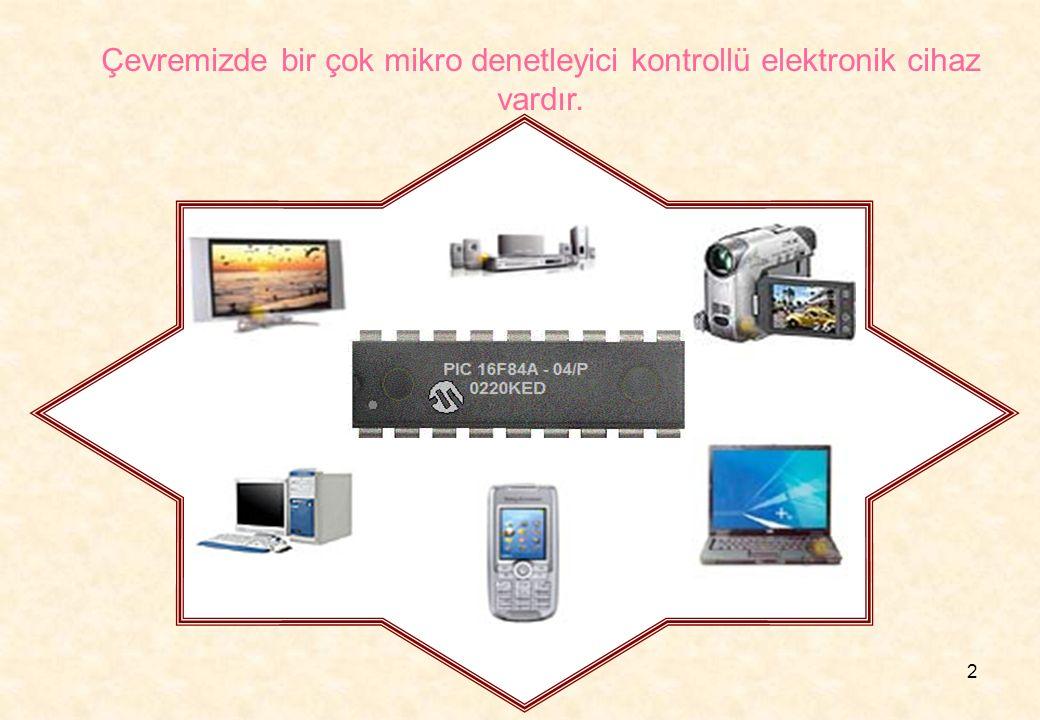 2 Çevremizde bir çok mikro denetleyici kontrollü elektronik cihaz vardır.