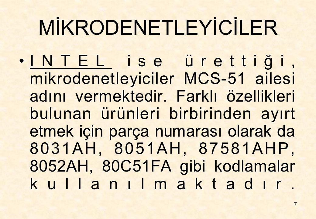 7 MİKRODENETLEYİCİLER INTEL ise ürettiği, mikrodenetleyiciler MCS-51 ailesi adını vermektedir. Farklı özellikleri bulunan ürünleri birbirinden ayırt e