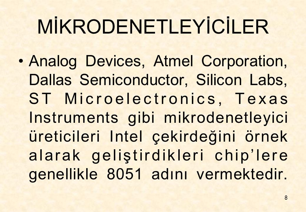 8 MİKRODENETLEYİCİLER Analog Devices, Atmel Corporation, Dallas Semiconductor, Silicon Labs, ST Microelectronics, Texas Instruments gibi mikrodenetley