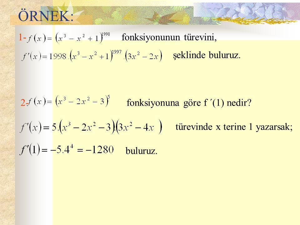 ÖRNEK: 1- fonksiyonunun türevini, şeklinde buluruz. 2- fonksiyonuna göre f ´(1) nedir? türevinde x terine 1 yazarsak; buluruz.