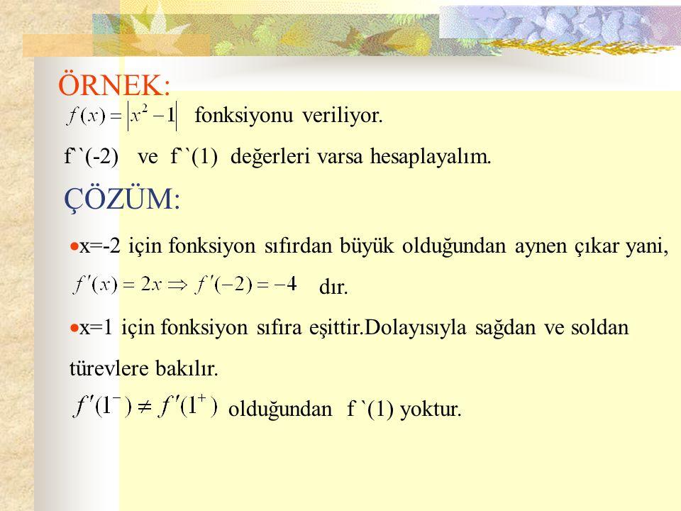 ÖRNEK: fonksiyonu veriliyor. f``(-2) ve f``(1) değerleri varsa hesaplayalım.  x=-2 için fonksiyon sıfırdan büyük olduğundan aynen çıkar yani, dır. 