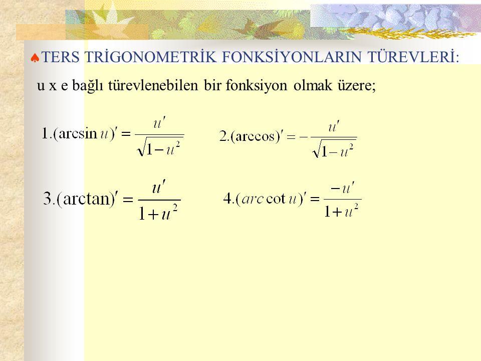  TERS TRİGONOMETRİK FONKSİYONLARIN TÜREVLERİ: u x e bağlı türevlenebilen bir fonksiyon olmak üzere;