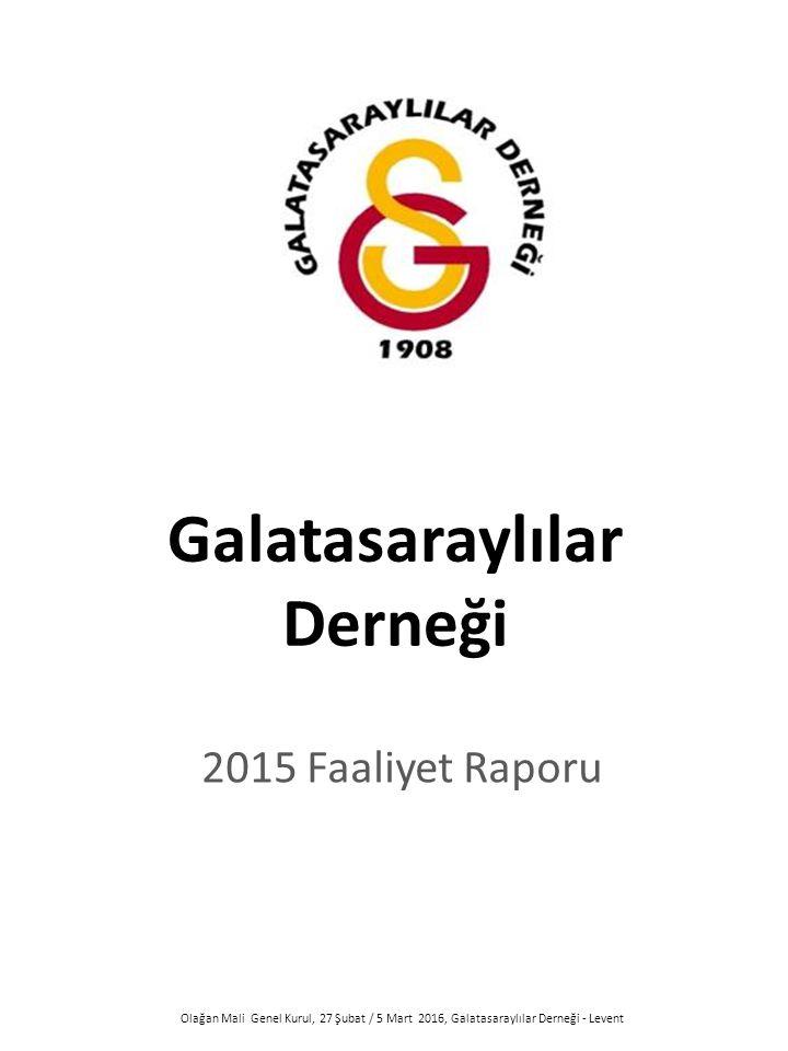 Olağan Mali Genel Kurul, 27 Şubat / 5 Mart 2016, Galatasaraylılar Derneği - Levent Galatasaraylılar Derneği 2015 Faaliyet Raporu