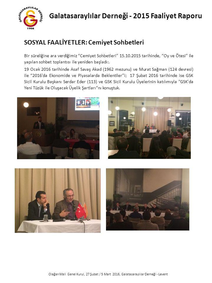 Olağan Mali Genel Kurul, 27 Şubat / 5 Mart 2016, Galatasaraylılar Derneği - Levent Bir süreliğine ara verdiğimiz Cemiyet Sohbetleri 15.10.2015 tarihinde, Oy ve Ötesi ile yapılan sohbet toplantısı ile yeniden başladı:.