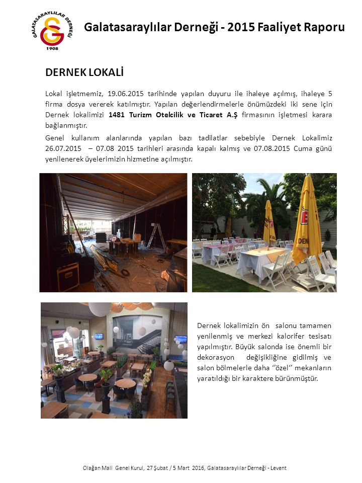 Olağan Mali Genel Kurul, 27 Şubat / 5 Mart 2016, Galatasaraylılar Derneği - Levent Lokal işletmemiz, 19.06.2015 tarihinde yapılan duyuru ile ihaleye açılmış, ihaleye 5 firma dosya vererek katılmıştır.
