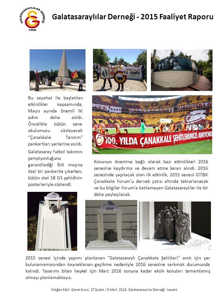 Olağan Mali Genel Kurul, 27 Şubat / 5 Mart 2016, Galatasaraylılar Derneği - Levent Bu seyahat ile başlatılan etkinlikler kapsamında, Mayıs ayında önemli iki adım daha atıldı.