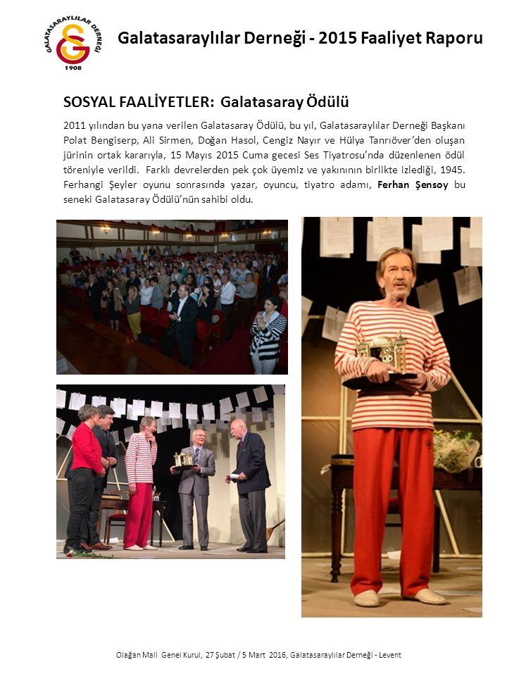 Olağan Mali Genel Kurul, 27 Şubat / 5 Mart 2016, Galatasaraylılar Derneği - Levent 2011 yılından bu yana verilen Galatasaray Ödülü, bu yıl, Galatasaraylılar Derneği Başkanı Polat Bengiserp, Ali Sirmen, Doğan Hasol, Cengiz Nayır ve Hülya Tanrıöver'den oluşan jürinin ortak kararıyla, 15 Mayıs 2015 Cuma gecesi Ses Tiyatrosu'nda düzenlenen ödül töreniyle verildi.