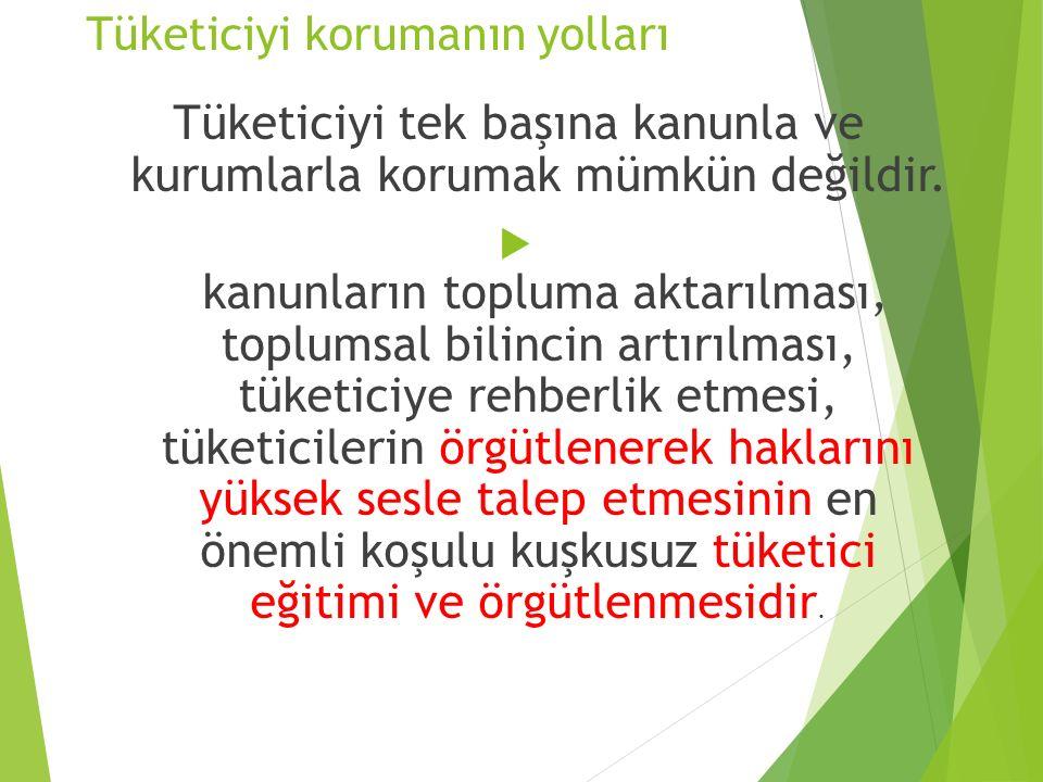 Tüketiciyi korumanın yolları Tüketiciyi tek başına kanunla ve kurumlarla korumak mümkün değildir.