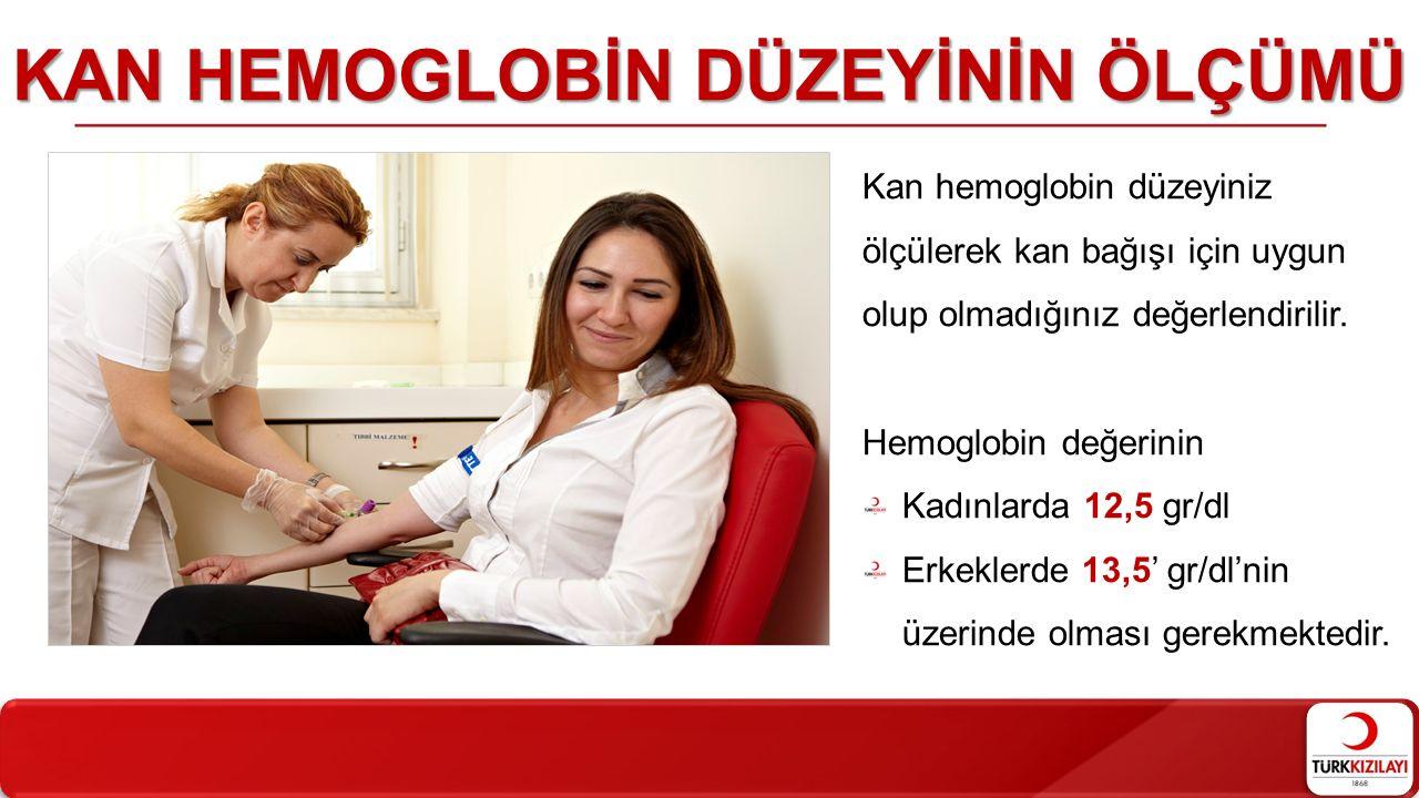 KAN HEMOGLOBİN DÜZEYİNİN ÖLÇÜMÜ Kan hemoglobin düzeyiniz ölçülerek kan bağışı için uygun olup olmadığınız değerlendirilir. Hemoglobin değerinin Kadınl