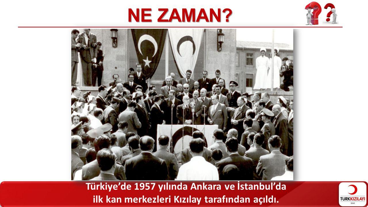 Türkiye'de 1957 yılında Ankara ve İstanbul'da ilk kan merkezleri Kızılay tarafından açıldı. NE ZAMAN?