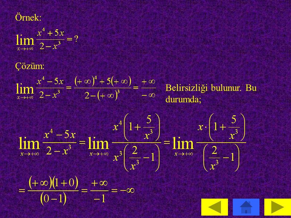 Bu belirsizliği yok etmek için, pay ve paydan yüksek dereceli x parantezine alınıp, kısaltmalar yapılarak limit hesabına geçilir.