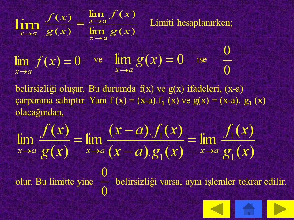 Birer polinom fonksiyonu olduğuna göre; ve ise; limitinin hesabında belirsizliklerinden biri ile karşılaşılır.bu durumda belirsizliği vardır, denir.