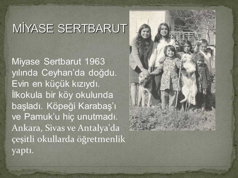 Miyase Sertbarut 1963 yılında Ceyhan'da doğdu. Evin en küçük kızıydı.