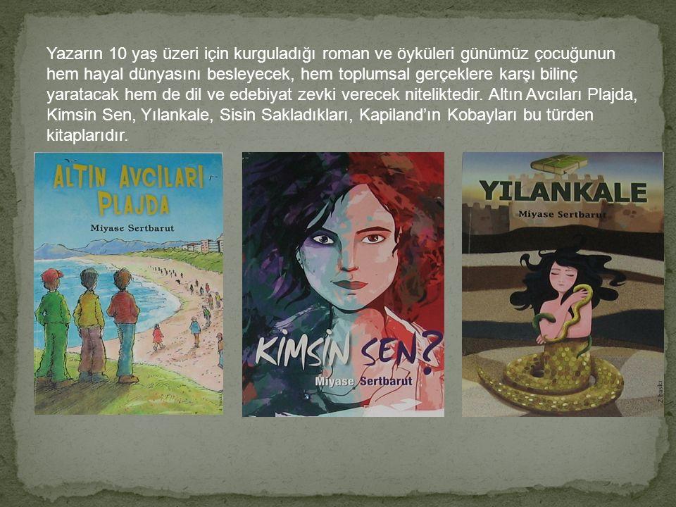 Yazarın 10 yaş üzeri için kurguladığı roman ve öyküleri günümüz çocuğunun hem hayal dünyasını besleyecek, hem toplumsal gerçeklere karşı bilinç yaratacak hem de dil ve edebiyat zevki verecek niteliktedir.