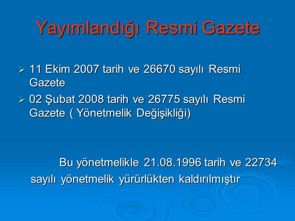 Yayımlandığı Resmi Gazete  11 Ekim 2007 tarih ve 26670 sayılı Resmi Gazete  02 Şubat 2008 tarih ve 26775 sayılı Resmi Gazete ( Yönetmelik Değişikliğ