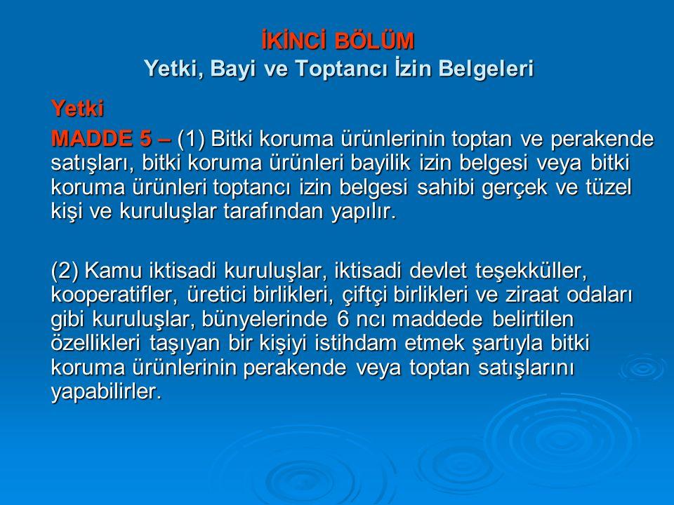 İKİNCİ BÖLÜM Yetki, Bayi ve Toptancı İzin Belgeleri İKİNCİ BÖLÜM Yetki, Bayi ve Toptancı İzin Belgeleri Yetki MADDE 5 – (1) Bitki koruma ürünlerinin t