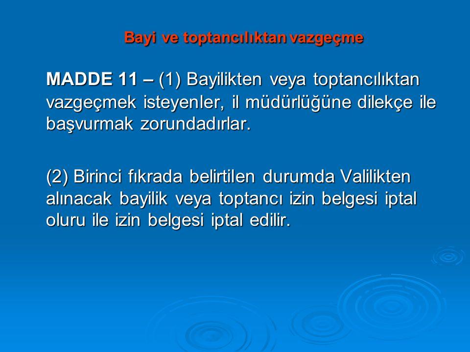 Bayi ve toptancılıktan vazgeçme Bayi ve toptancılıktan vazgeçme MADDE 11 – (1) Bayilikten veya toptancılıktan vazgeçmek isteyenler, il müdürlüğüne dil