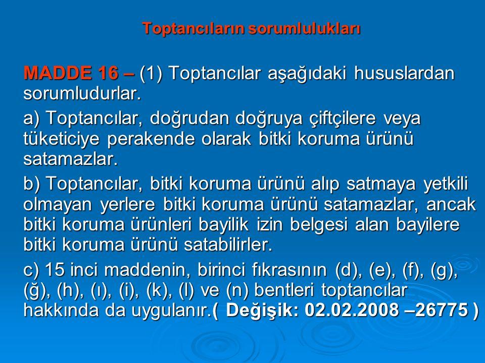 Toptancıların sorumlulukları Toptancıların sorumlulukları MADDE 16 – (1) Toptancılar aşağıdaki hususlardan sorumludurlar. a) Toptancılar, doğrudan doğ