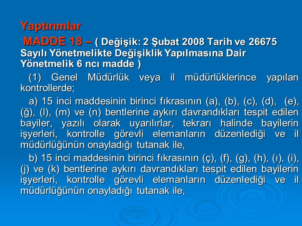 Yaptırımlar Yaptırımlar MADDE 18 – ( Değişik: 2 Şubat 2008 Tarih ve 26675 Sayılı Yönetmelikte Değişiklik Yapılmasına Dair Yönetmelik 6 ncı madde ) MAD