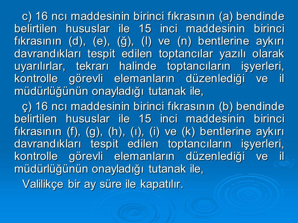 c) 16 ncı maddesinin birinci fıkrasının (a) bendinde belirtilen hususlar ile 15 inci maddesinin birinci fıkrasının (d), (e), (ğ), (l) ve (n) bentlerin