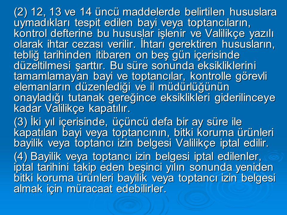 (2) 12, 13 ve 14 üncü maddelerde belirtilen hususlara uymadıkları tespit edilen bayi veya toptancıların, kontrol defterine bu hususlar işlenir ve Vali