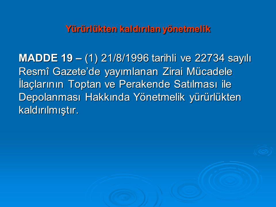 Yürürlükten kaldırılan yönetmelik MADDE 19 – (1) 21/8/1996 tarihli ve 22734 sayılı Resmî Gazete'de yayımlanan Zirai Mücadele İlaçlarının Toptan ve Per