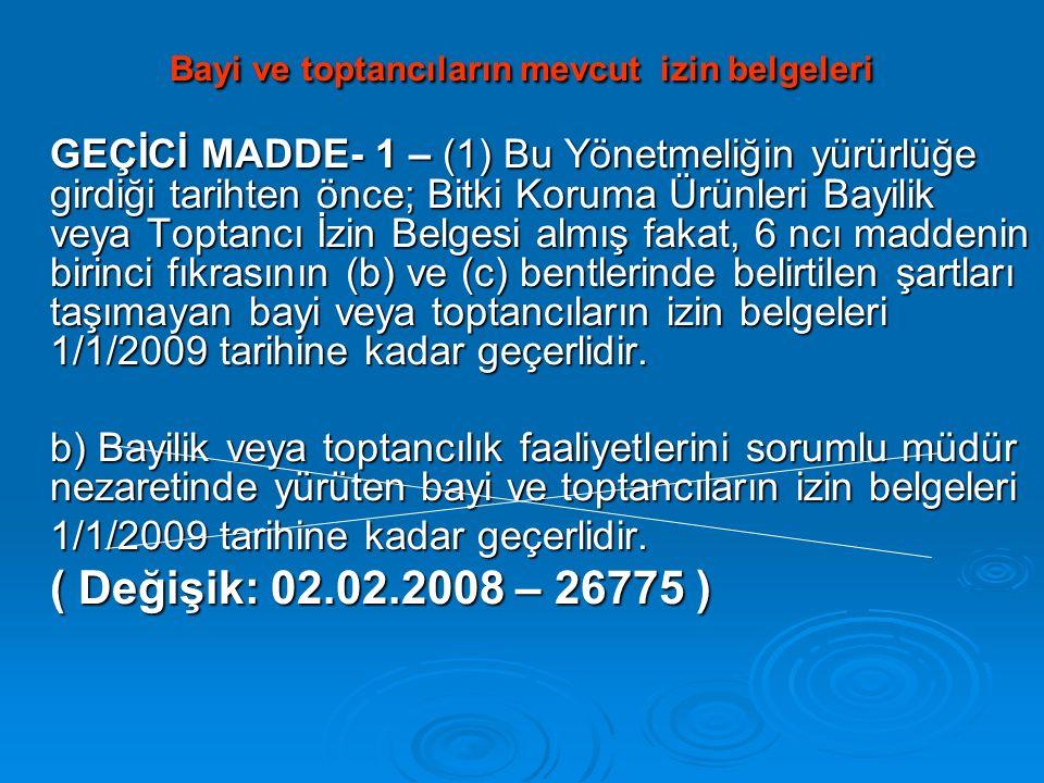 Bayi ve toptancıların mevcut izin belgeleri GEÇİCİ MADDE- 1 – (1) Bu Yönetmeliğin yürürlüğe girdiği tarihten önce; Bitki Koruma Ürünleri Bayilik veya