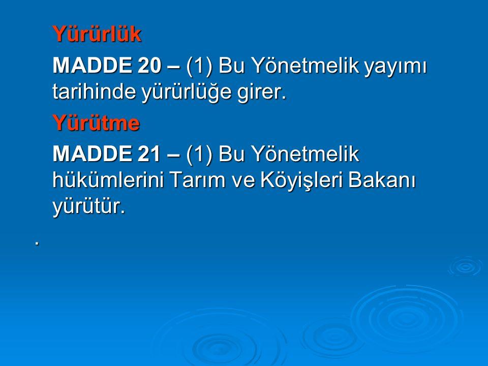 Yürürlük MADDE 20 – (1) Bu Yönetmelik yayımı tarihinde yürürlüğe girer. Yürütme MADDE 21 – (1) Bu Yönetmelik hükümlerini Tarım ve Köyişleri Bakanı yür