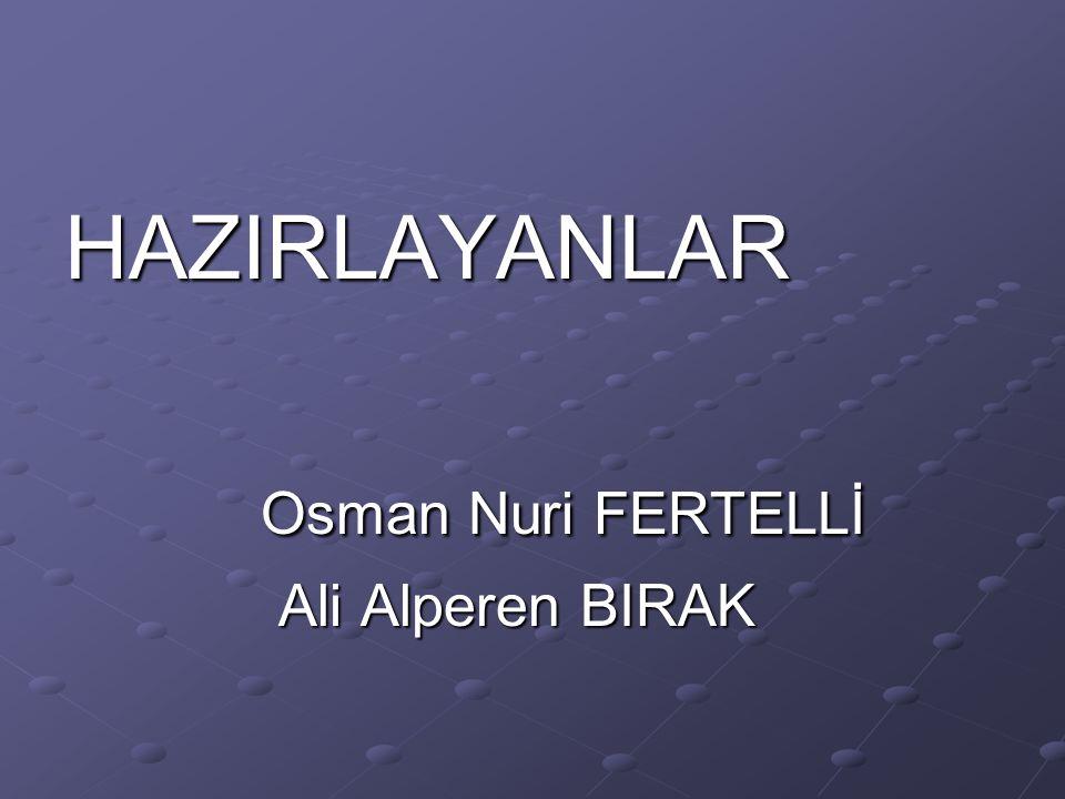HAZIRLAYANLAR Osman Nuri FERTELLİ Osman Nuri FERTELLİ Ali Alperen BIRAK Ali Alperen BIRAK
