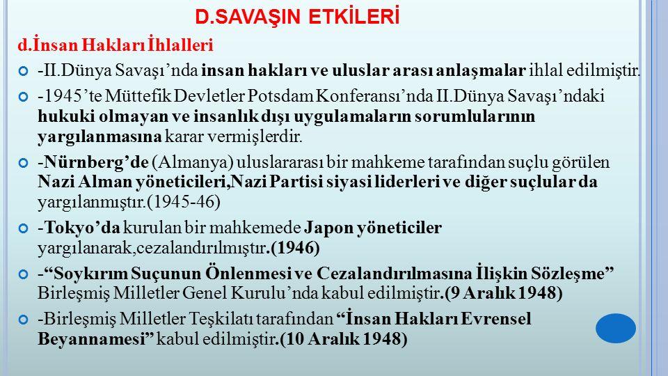 E.SAVAŞ YILLARINDA TÜRKİYE -Mihver ve Müttefik Devletler II.Dünya Savaşı'nda coğrafi konumundan dolayı Türkiye'yi savaşa sokmak istemişlerdir.