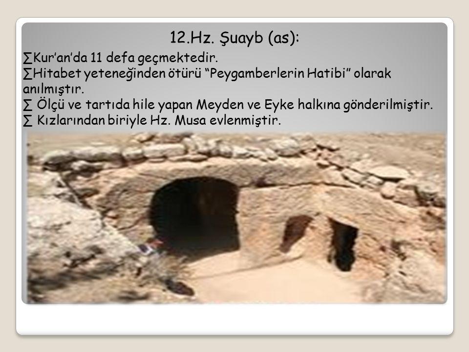 """12.Hz. Şuayb (as): ∑Kur'an'da 11 defa geçmektedir. ∑Hitabet yeteneğinden ötürü """"Peygamberlerin Hatibi"""" olarak anılmıştır. ∑ Ölçü ve tartıda hile yapan"""