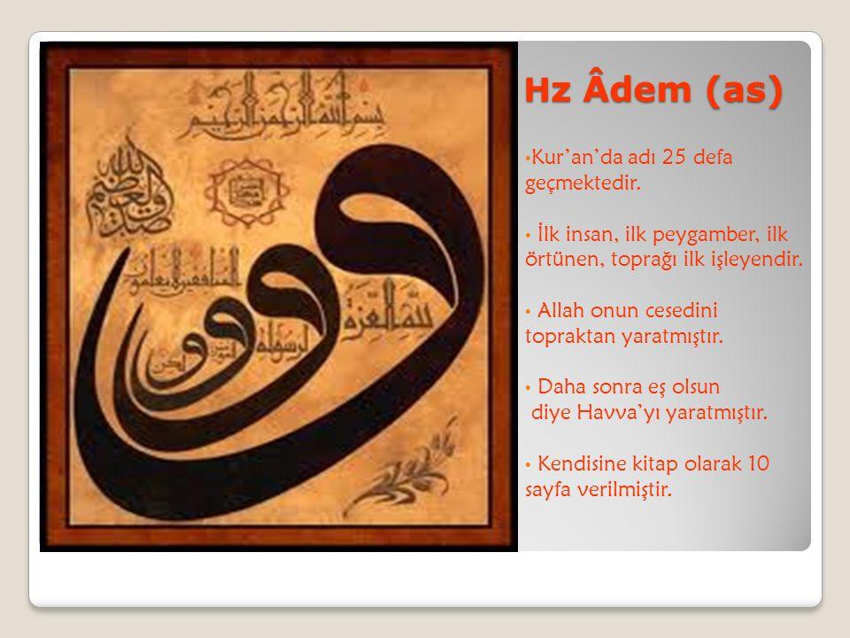 H z Âdem (as) Kur'an'da adı 25 defa geçmektedir. İlk insan, ilk peygamber, ilk örtünen, toprağı ilk işleyendir. Allah onun cesedini topraktan yaratmış
