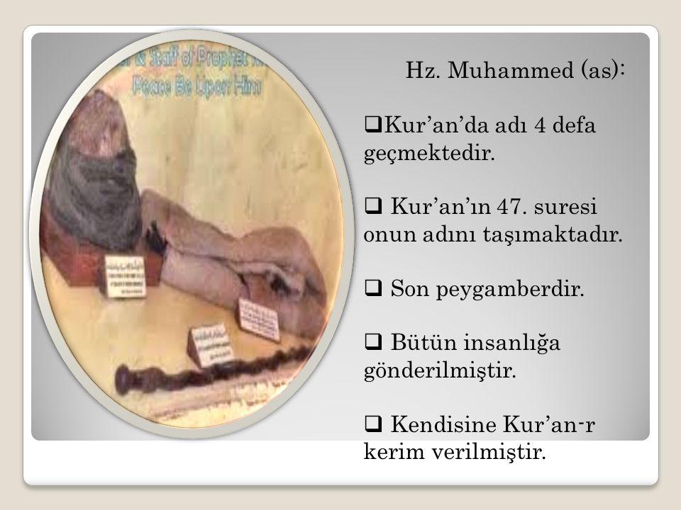 Hz. Muhammed (as):  Kur'an'da adı 4 defa geçmektedir.  Kur'an'ın 47. suresi onun adını taşımaktadır.  Son peygamberdir.  Bütün insanlığa gönderilm