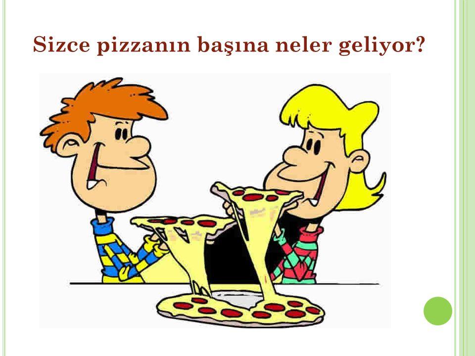 Sizce pizzanın başına neler geliyor?