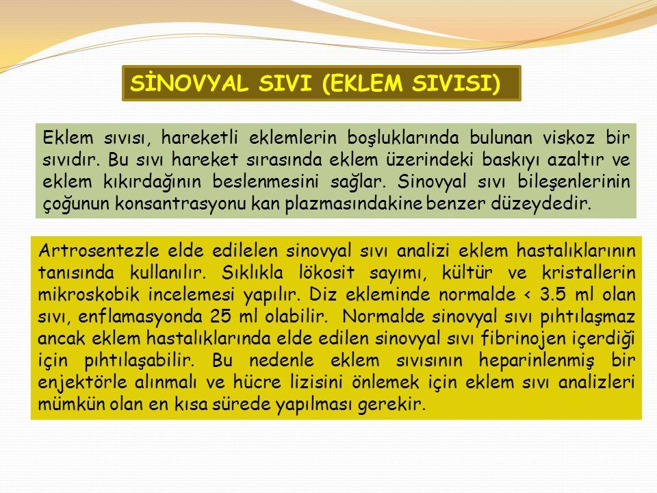 SİNOVYAL SIVI (EKLEM SIVISI) Artrosentezle elde edilelen sinovyal sıvı analizi eklem hastalıklarının tanısında kullanılır. Sıklıkla lökosit sayımı, kü