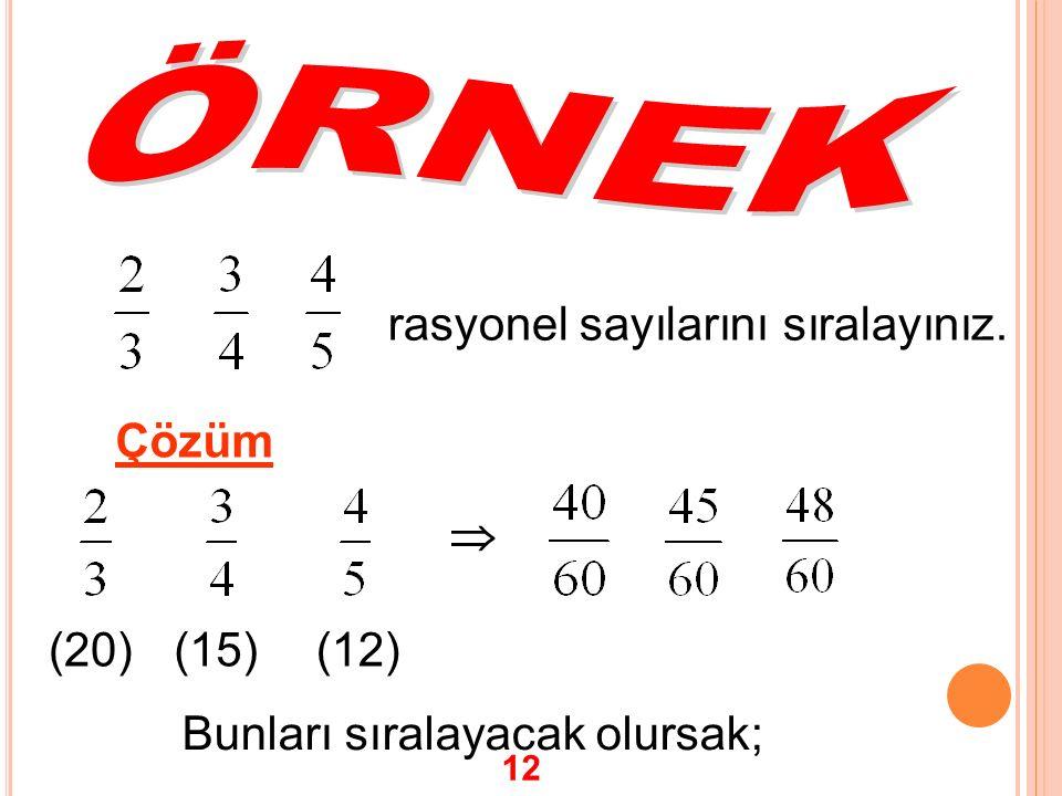 rasyonel sayılarını sıralayınız. Çözüm (20) (15) (12)  Bunları sıralayacak olursak; 12