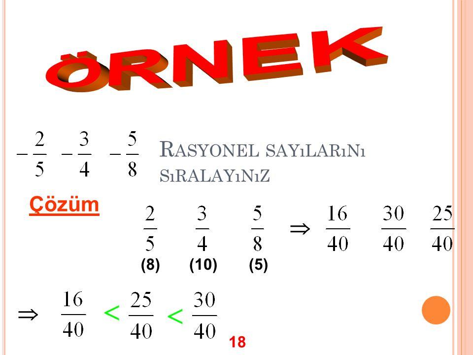 R ASYONEL SAYıLARıNı SıRALAYıNıZ Çözüm (8) (10)(5)     18