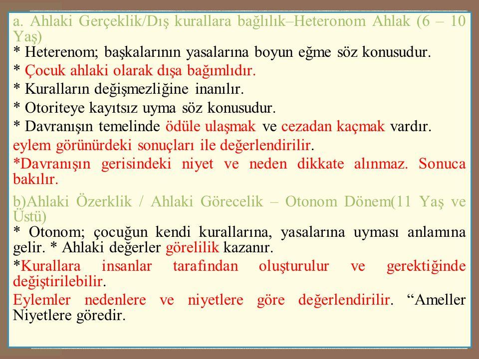 a. Ahlaki Gerçeklik/Dış kurallara bağlılık–Heteronom Ahlak (6 – 10 Yaş) * Heterenom; başkalarının yasalarına boyun eğme söz konusudur. * Çocuk ahlaki