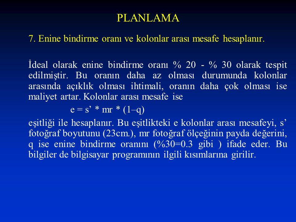 PLANLAMA 7. Enine bindirme oranı ve kolonlar arası mesafe hesaplanır. İdeal olarak enine bindirme oranı % 20 - % 30 olarak tespit edilmiştir. Bu oranı