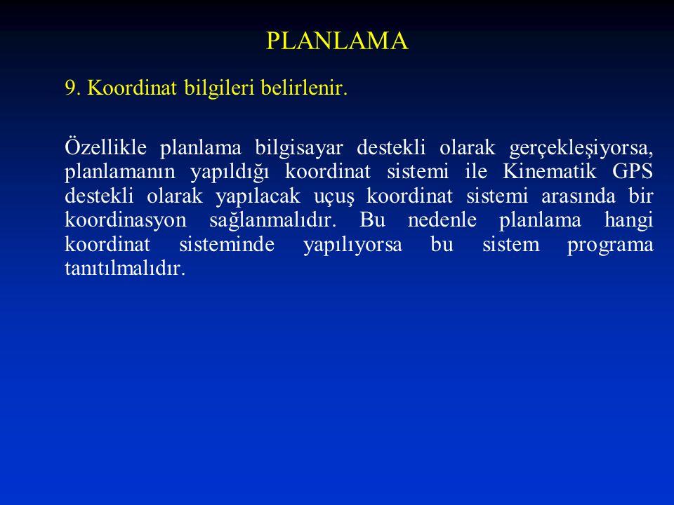 PLANLAMA 9. Koordinat bilgileri belirlenir. Özellikle planlama bilgisayar destekli olarak gerçekleşiyorsa, planlamanın yapıldığı koordinat sistemi ile