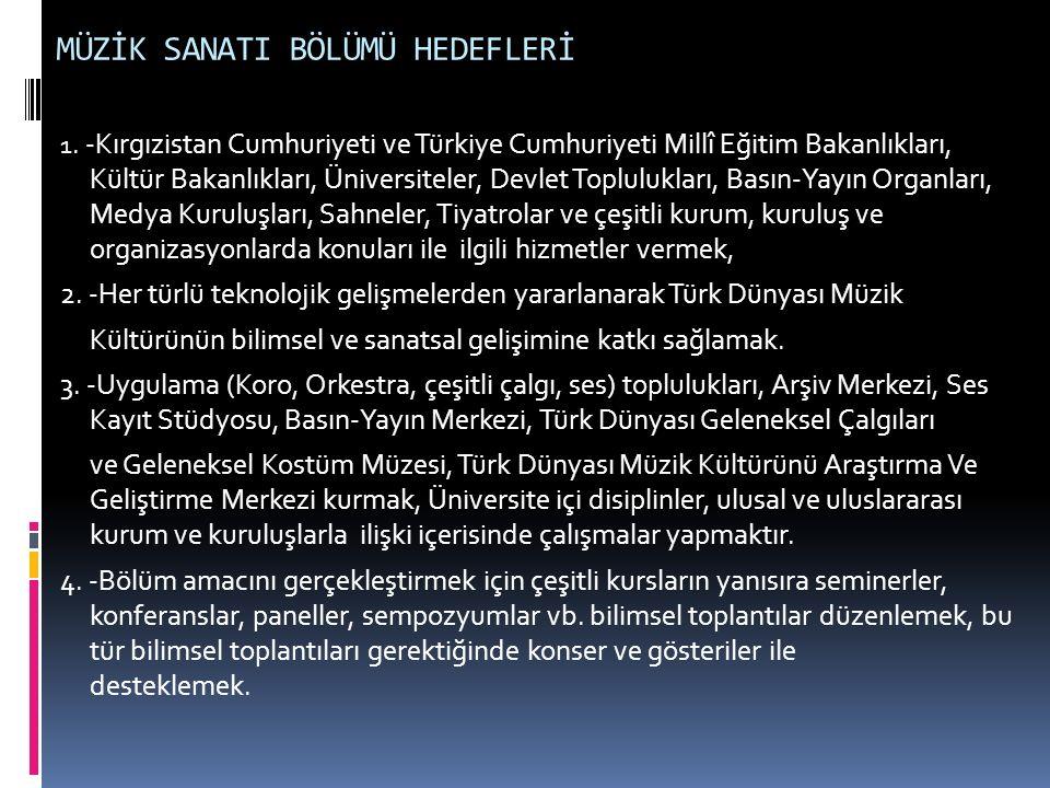 MÜZİK SANATI BÖLÜMÜ HEDEFLERİ 1. -Kırgızistan Cumhuriyeti ve Türkiye Cumhuriyeti Millî Eğitim Bakanlıkları, Kültür Bakanlıkları, Üniversiteler, Devlet