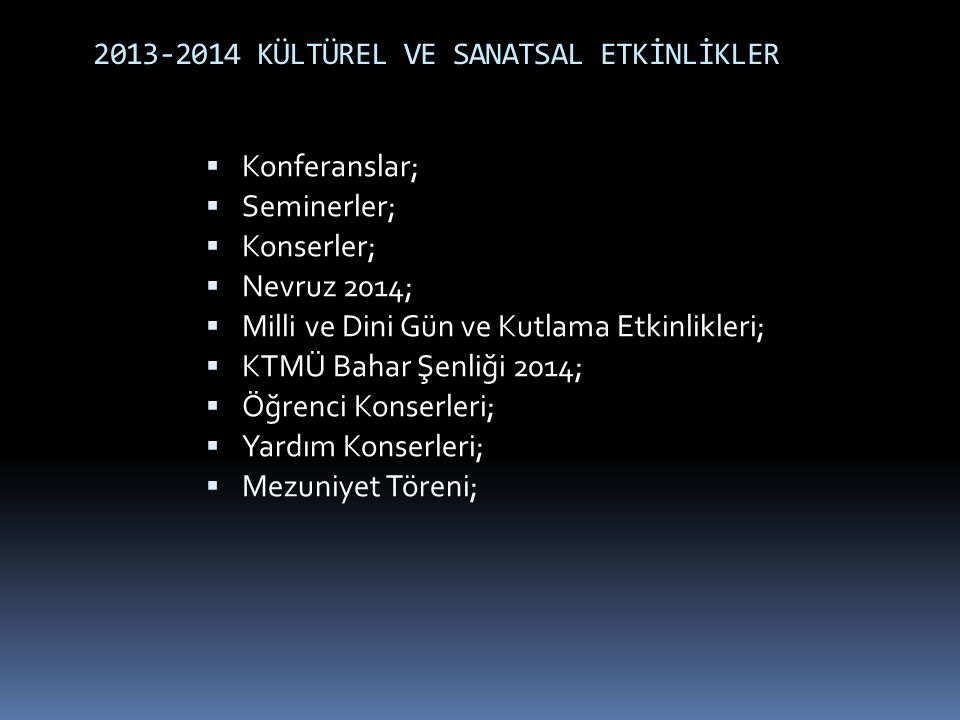 2013-2014 KÜLTÜREL VE SANATSAL ETKİNLİKLER  Konferanslar;  Seminerler;  Konserler;  Nevruz 2014;  Milli ve Dini Gün ve Kutlama Etkinlikleri;  KT