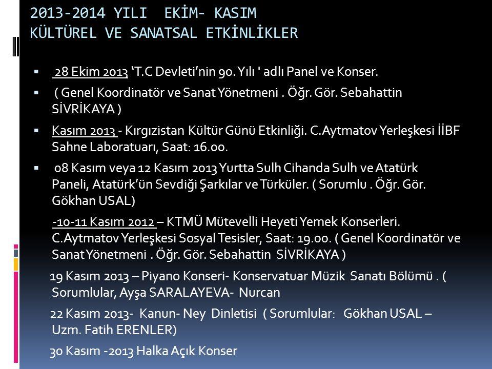 2013-2014 YILI EKİM- KASIM KÜLTÜREL VE SANATSAL ETKİNLİKLER  28 Ekim 2013 'T.C Devleti'nin 90. Yılı ' adlı Panel ve Konser.  ( Genel Koordinatör ve
